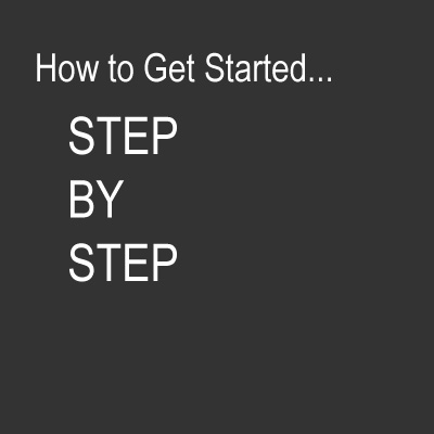 How to Get Started...Step-by-Step