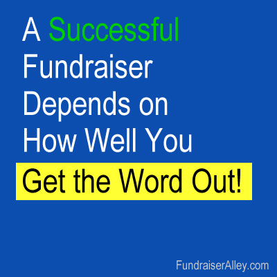 A Successful Fundraiser Depends on How Well You Get the Word Out!