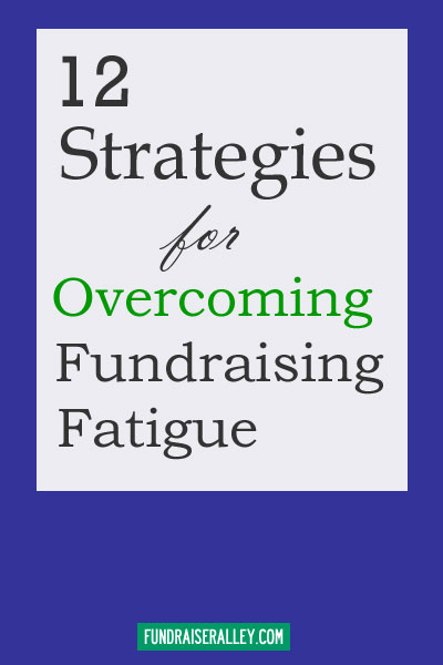 12 Stategies to Overcome Fundraising Fatigue