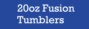20oz Fusion Tumblers for Fundraising