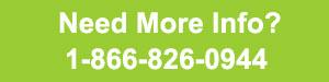 Need More Info? 1-866-826-0944