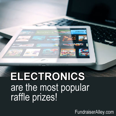 Electronics are the most popular raffle prizes!