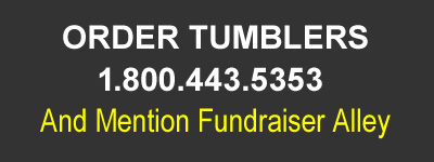 Order Custom Tumblers, 1.800.443.5353, mention Fundraiser Alley