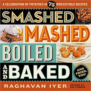 Smashed, Mashed, Boiled and Baked and Fried, Too!: A Celebration of Potatoes in 75 Irresistible Recipes