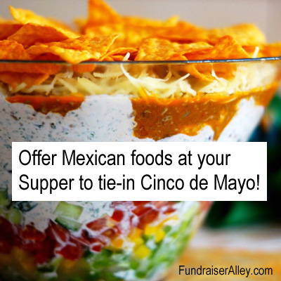 Offer Mexican foods at your Supper to tie-in Cinco de Mayo!