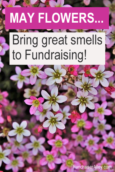 May Flowers...Bring great smells to fundraising!
