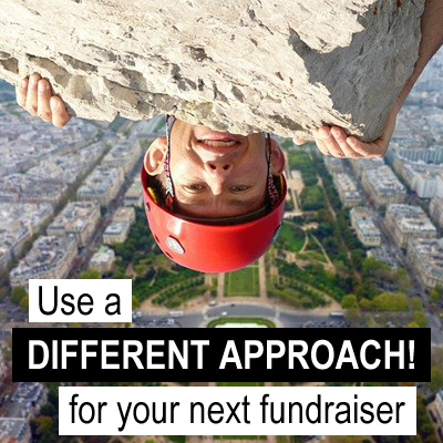 Use a Different Approach for your next fundraiser.