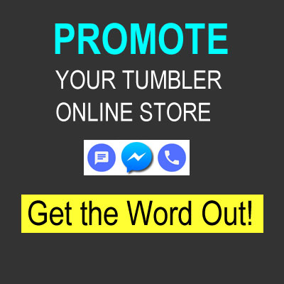 Promote your tumbler online store! Get the word out!